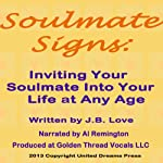 Soulmate Signs: Inviting Your Soulmate Into Your Life at Any Age | J. B. Love