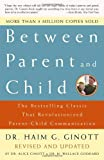 img - for Between Parent and Child: Revised and Updated: The Bestselling Classic That Revolutionized Parent-Child Communication book / textbook / text book