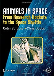 Animals in Space: From Research Rockets to the Space Shuttle (Springer Praxis Books / Space Exploration)