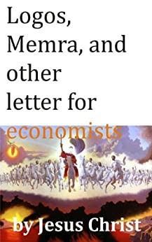 by Jesus Christ: Logos, Memra, and other letter for Economists by [Christianto, Victor]