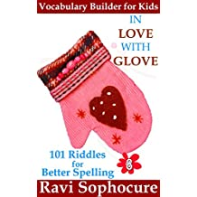 In Love with Glove: 101 Riddles for Better Spelling (Vocabulary Builder for Kids Book 8)