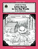 A Guide for Using Little House in the Big Woods in the Classroom (Literature Units)