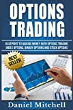 Options Trading: Blueprint to Making Money With Options Trading, Index Options, Binary Options and Stock Options