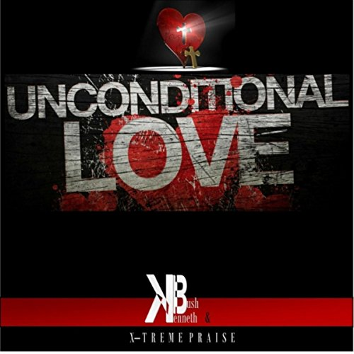 Kenneth Bush and X-Treme Praise - Unconditional Love 2018