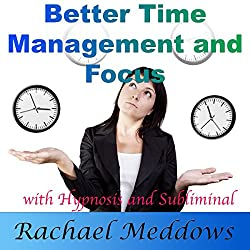 Better Time Management and Focus with Hypnosis and Subliminal
