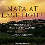 Napa at Last Light: America's Eden in an Age of Calamity | James Conaway