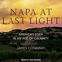 Napa at Last Light: America's Eden in an Age of Calamity Audiobook by James Conaway Narrated by Tom Perkins