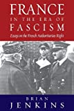 France in the Era of Fascism : Essays on the French Authoritarian Right, Jenkins, Geraint H., 1845452976
