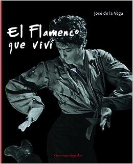 El flamenco que viví (Viceversa singular): Amazon.es: De la Vega ...