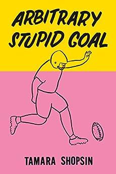 Arbitrary Stupid Goal by [Shopsin, Tamara]