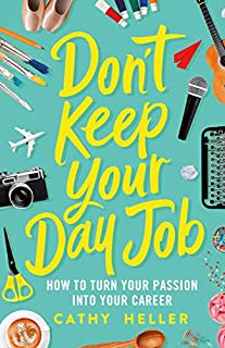 Book Cover: Don't Keep Your Day Job: How to Turn Your Passion into Your Career