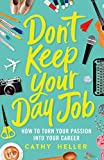 Don't Keep Your Day Job: How to Turn Your Passion