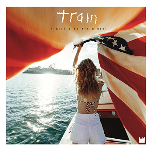 Train - A Girl A Bottle A Boat - Zortam Music