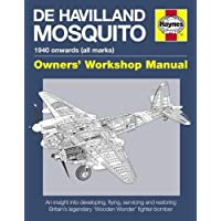 De Havilland Mosquito Manual: 1940 onwards (all marks) - An insight into developing, flying, servicing and restoring Bri