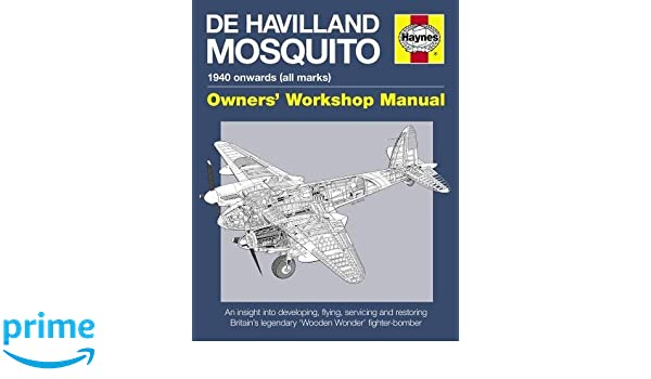 De Havilland Mosquito Manual: An insight into developing, flying, servicing and restoring Britains Wooden Wonder fighter-bomber Owners Workshop Manual: ...