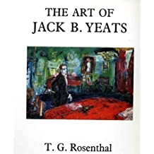 The Art of Jack B. Yeats by T. G. Rosenthal (1994-06-23)