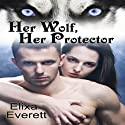 Her Wolf, Her Protector Audiobook by Elixa Everett Narrated by Dara Rosenberg