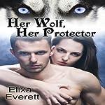 Her Wolf, Her Protector | Elixa Everett
