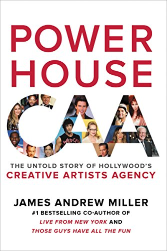 Powerhouse: The Untold Story of Hollywood's Creative Artists Agency by [Miller, James Andrew]