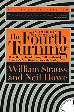 The Fourth Turning: An American Prophecy - What the Cycles of History Tell Us About America's Next Rendezvous with (Book Of Coming Forth)