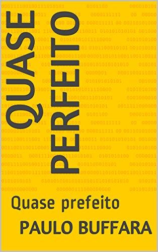 Quase perfeito: Quase prefeito (Portuguese Edition)