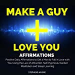 Make a Guy Love You Affirmations: Positive Daily Affirmations to Get a Man to Fall in Love with You Using the Law of Attraction, Self-Hypnosis, Guided Meditation and Sleep Learning | Stephens Hyang