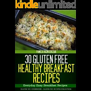 30 Gluten Free Healthy Breakfast Recipes – Everyday Easy Breakfast Recipes (Gluten Free Cookbook – The Gluten Free…