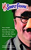 img - for Simply Frank: The story behind the man, the brand and Let Me Be Frank Productions book / textbook / text book