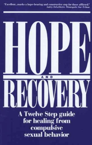 Hope and Recovery: A Twelve Step Guide for Healing From Compulsive Sexual Behavior by Hazelden Publishing & Educational Services