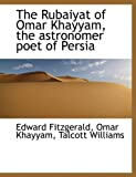 The Rubaiyat of Omar Khayyam, the Astronomer Poet of Persi, Edward FitzGerald and Omar Khayyam, 1116849143