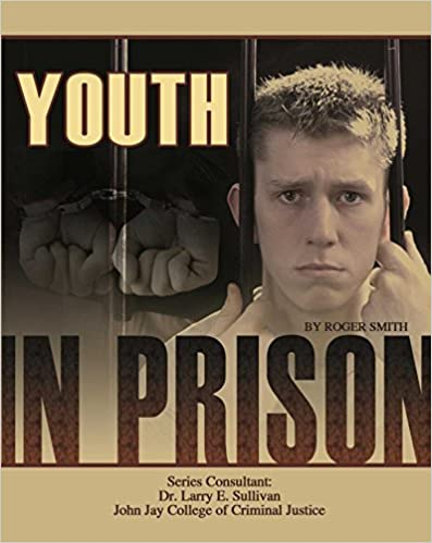 Youth in Prison (Incarceration Issues: Punishment, Reform)