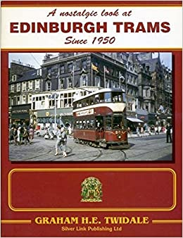 A Nostalgic Look at Edinburgh Trams Since 1950 by Graham H.E. Twidale (1989-10-27)