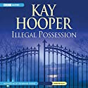 Illegal Possession Audiobook by Kay Hooper Narrated by Deanna Hurst