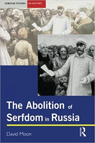 The Abolition of Serfdom in Russia: 1762-1907 (Seminar Studies In History)