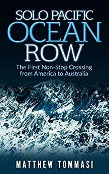 Solo Pacific Ocean Row: The First Non-Stop Crossing from America to Australia by [Tommasi, Matthew]