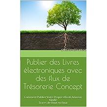 Publier des livres électroniques avec des flux de trésorerie Concept: Comment Publier Votre Propre eBook Amazon Kindle Traces de Bout en Bout (French Edition)