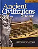 Ancient Civilizations and the Bible A Biblical World History Curriculum from Creation to Jesus Christ