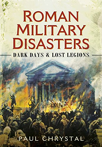Roman Military Disasters: Dark Days and Lost Legions