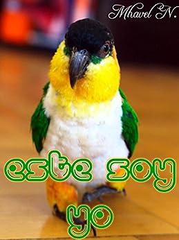 Este soy yo: Historia de un loro (Spanish Edition) by [N, Mhavel]