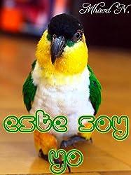 Este soy yo: Historia de un loro (Spanish Edition)