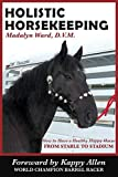 Holistic Horsekeeping: How to Have a Happy Healthy Horse from Stable to Stadium