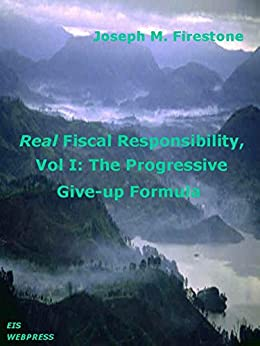 Real Fiscal Responsibility, Vol 1: The Progressive Give-up Formula by [Firestone, Joseph M.]