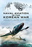 Naval Aviation in the Korean War, Warren Thompson, 1848844883