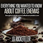 Everything You Wanted to Know About Coffee Enemas | J.D. Rockefeller