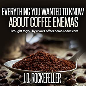 Everything You Wanted to Know About Coffee Enemas Audiobook