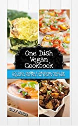 One Dish Vegan Cookbook - 100 Easy, Healthy and Satisfying Meals for Vegans in One Pan, One Bowl or One Dish (English Edition)
