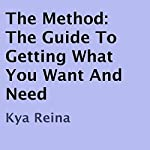 The Method: The Guide to Getting What You Want and Need | Kya Reina