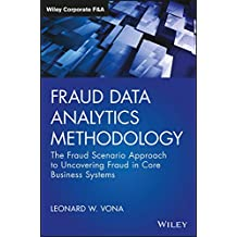 Fraud Data Analytics Methodology: The Fraud Scenario Approach to Uncovering Fraud in Core Business Systems