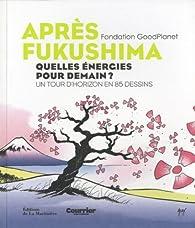 Après fukushima : Quelles énergies pour demain ? Un tour d'horizon en 85 dessins par Fondation Goodplanet