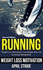 Running: Lose Weight, Burn Fat & Increase Metabolism: Weight Loss Motivation (Running, Walking, Burn Fat, Marathons, Marathon Training, Weight Loss Motivation)